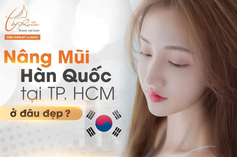 Nâng mũi Hàn Quốc ở đâu đẹp tại TPHCM?