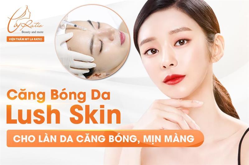 Tiêm căng bóng da Lush Skin