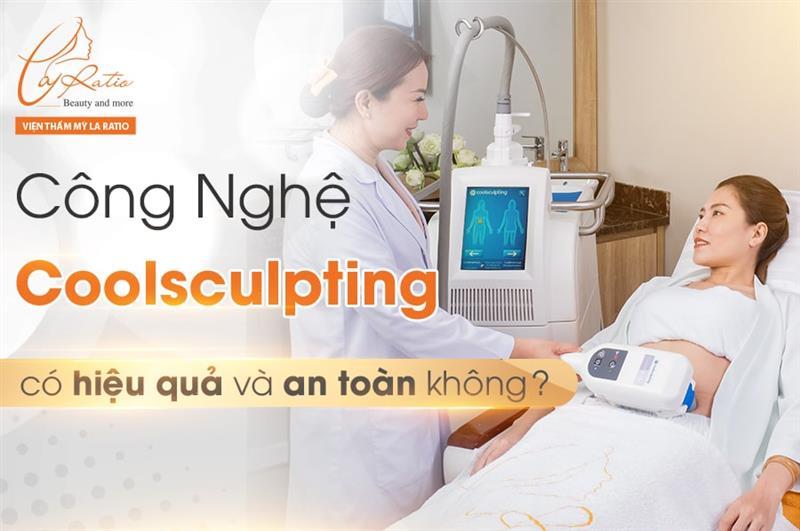 Công nghệ Coolsculpting có hiệu quả và an toàn không?