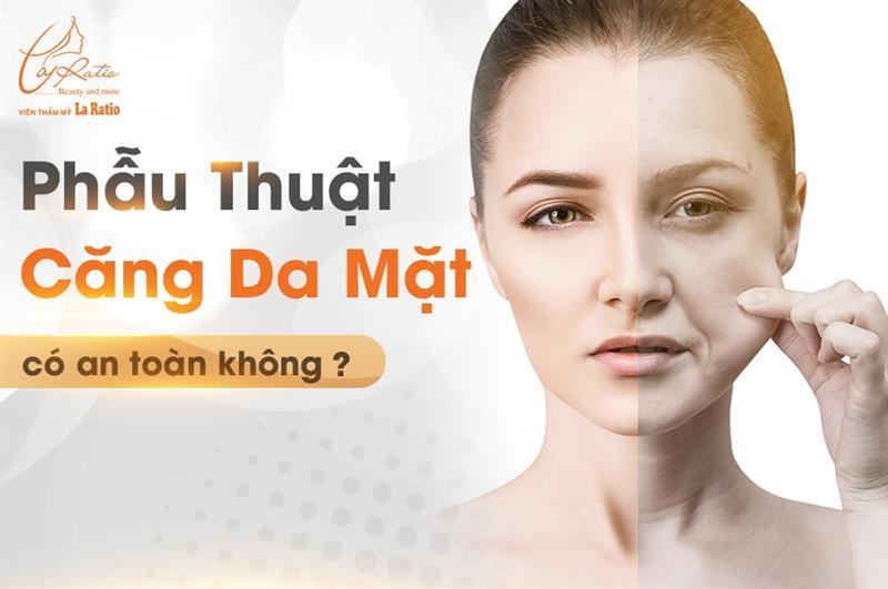 Phẫu thuật căng da mặt có an toàn không?