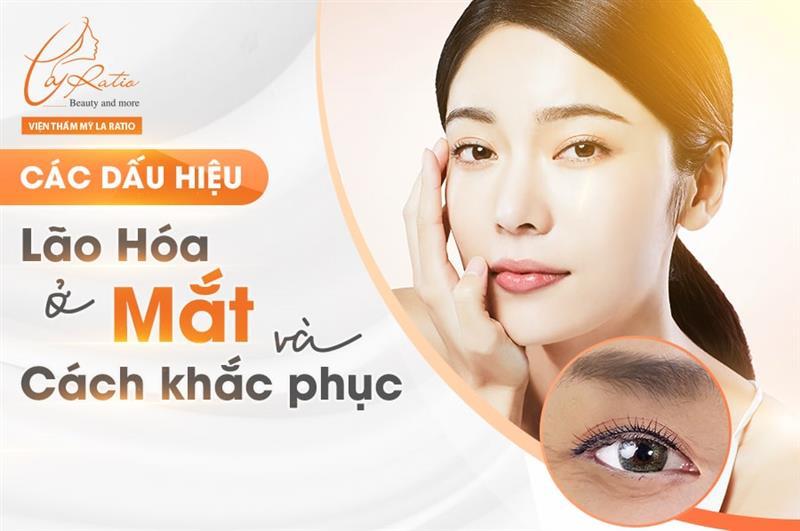 Các dấu hiệu lão hóa ở mắt và cách khắc phục